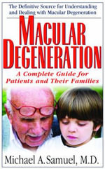Macular Degeneration : A Complete Guide for Patients and Their Families - Michael A. Samuel