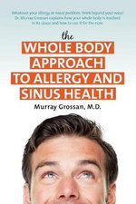The Whole Body Approach to Allergy and Sinus Health - Murray Grossan