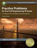 Practice Problems for the Civil Engineering PE Exam : A Companion to the Civil Engineering Reference Manual - Michael R Lindeburg