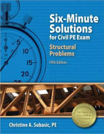 Six-Minute Solutions for Civil PE Exam Structural Problems - Christine A Subasic