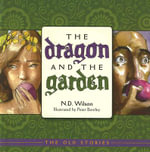 The Dragon & the Garden : Old Stories - N D Wilson