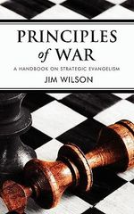 Principles of War : A Handbook on Strategic Evangelism - Jim Wilson