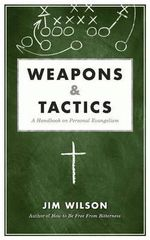 Weapons & Tactics : A Handbook on Personal Evangelism - James I Wilson