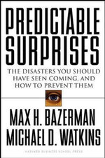Predictable Surprises : The Disasters You Should Have Seen Coming and How to Prevent Them - Max H. Bazerman