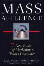 Mass Affluence : Seven New Rules of Marketing to Today's Consumer - Paul F. Nunes