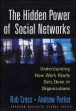 The Hidden Power of Social Networks : Understanding How Work Really Gets Done in Organizations - Rob Cross