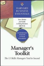 Manager's Toolkit : The 13 Skills Managers Need to Succeed : Harvard Business Essentials - Harvard Business School