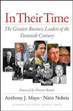 In Their Time : The Greatest Business Leaders of the Twentieth Century - Anthony J. Mayo