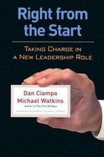 Right from the Start : Taking Charge in a New Leadership Role - Dan Ciampa