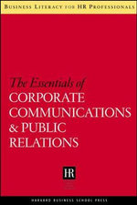 The Essentials of Corporate Communications and Public Relations : Harvard SHRM - Harvard Business School Press