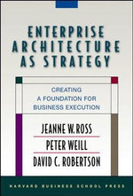 Enterprise Architecture as Strategy : Creating a Foundation for Business Execution - Peter Weill