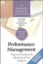 Performance Management : Measure and Improve the Effectiveness of Your Employees : Harvard Business Essentials - Business Essent Harvard