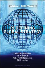 Redefining Global Strategy : Crossing Borders in a World Where Differences Still Matter - Pankaj Ghemawat
