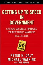 The First 90 Days in Government : Critical Success Strategies for New Public Managers at All Levels - Peter H. Daly