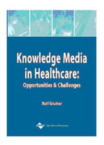 Knowledge Media in Healthcare : Opportunities and Challenges