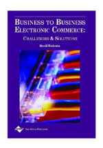 Business to Business Electronic Commerce : Challenges and Solutions