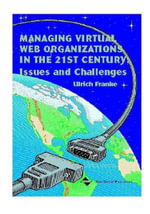 Managing Virtual Web Organizations in the 21st Century : Issues and Challenges
