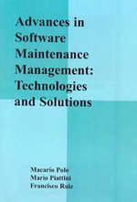 Advances in Software Maintenance Management : Technologies and Solutions