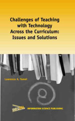 Challenges of Teaching with Technology Across the Curriculum : Issues and Solutions