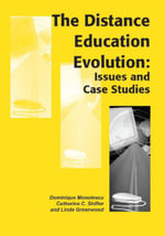 The Distance Education Evolution : Issues and Case Studies: Issues and Case Studies