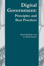 Digital Government : Principles and Best Practices :  Principles and Best Practices - G. David Garson