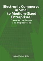 Electronic Commerce in Small to Medium-Sized Enterprises : Frameworks, Issues and Implications