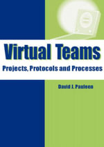 Virtual Teams : Projects, Protocols and Processes