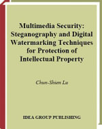 Multimedia Security : Steganography and Digital Watermarking Techniques for Protection of Intellectual Property