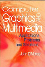 Computer Graphics and Multimedia : Applications, Problems and Solutions - John DiMarco