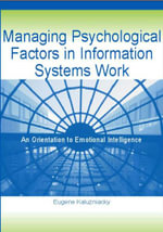 Managing Psychological Factors in Information Systems Work : An Orientation to Emotional Intelligence - Eugene Kaluzniacky