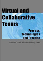 Virtual and Collaborative Teams : Process, Technologies and Practice