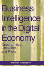 Business Intelligence in the Digital Economy : Opportunities, Limitations and Risks