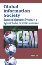 Global Information Society : Operating Information Systems in a Dynamic Global Business Environment - Yi-Chen Lan
