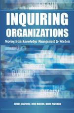 Inquiring Organizations : Moving from Knowledge Management to Wisdom