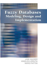 Fuzzy Databases : Modeling, Design, and Implementation - Jose Galindo