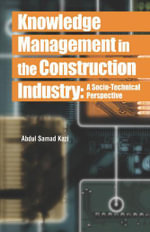 Knowledge Management in the Construction Industry : A Socio-Technical Perspective: A Socio-Technical Perspective