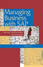 Managing Business with SAP : Planning, Implementation and Evaluation - Linda Lau
