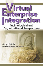 Virtual Enterprise Integration : Technological and Organizational Perspectives
