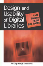 Design and Usability of Digital Libraries : Case Studies in the Asia Pacific: Case Studies in the Asia Pacific