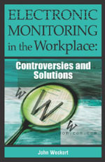 Electronic Monitoring in the Workplace : Controversies and Solutions