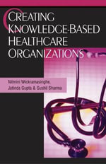 Creating Knowledge-Based Healthcare Organizations - Nilmini Wickramasinghe