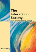 The Interaction Society : Practice, Theories and Supportive Technologies