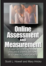 Online Assessment and Measurement : Case Studies from Higher Education, K-12 and Corporate