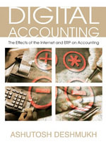 Digital Accounting : The Effects of the Internet and ERP on Accounting - Ashutosh Deshmukh