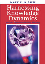 Harnessing Knowledge Dynamics : Principled Organizational Knowing & Learning - Mark E. Nissen