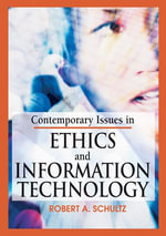 Contemporary Issues in Ethics and Information Technology - Robert A. Schultz