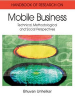 Handbook of Research in Mobile Business : Technical, Methodological, and Social Perspectives