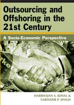 Outsourcing and Offshoring in the 21st Century : A Socio-Economic Perspective