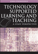 Technology Supported Learning and Teaching : A Staff Perspective