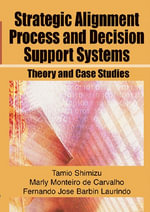 Strategic Alignment Process and Decision Support Systems : Theory and Case Studies - Tamio Shimizu